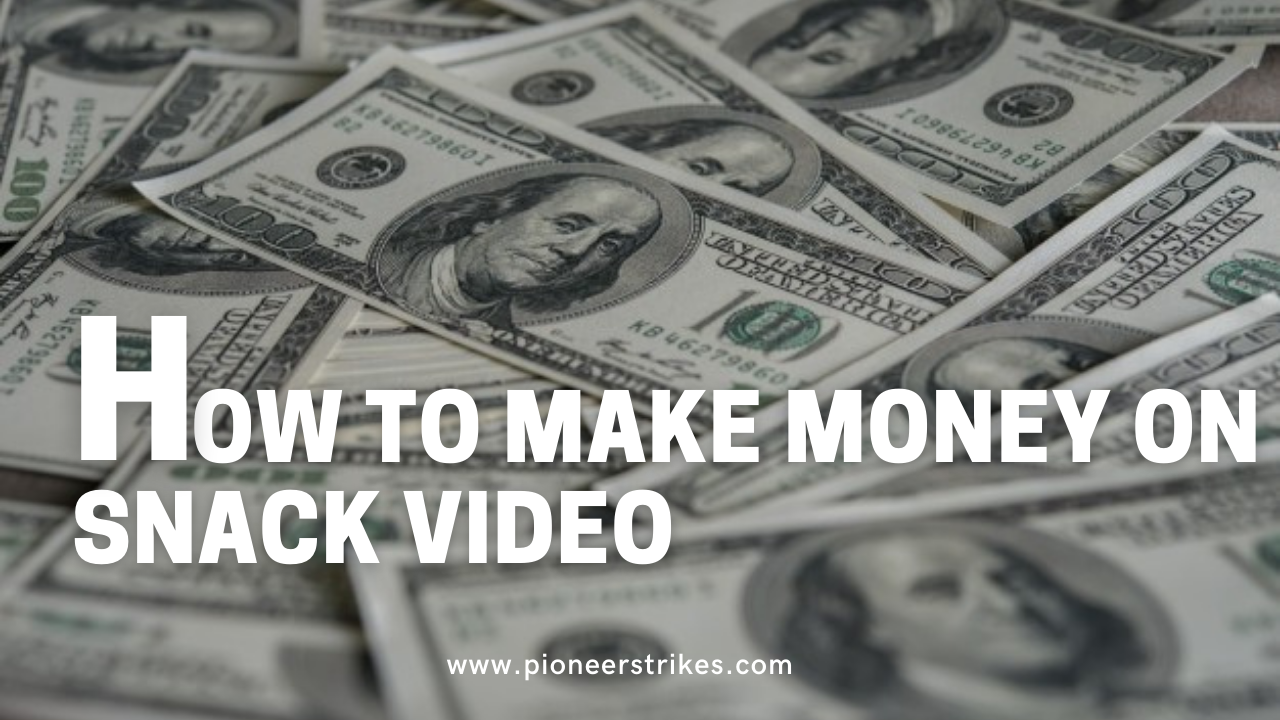 How to make Money on Snack Video