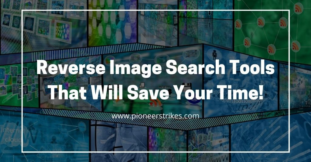 Reverse Image Search Tools That Will Save Your Time-min