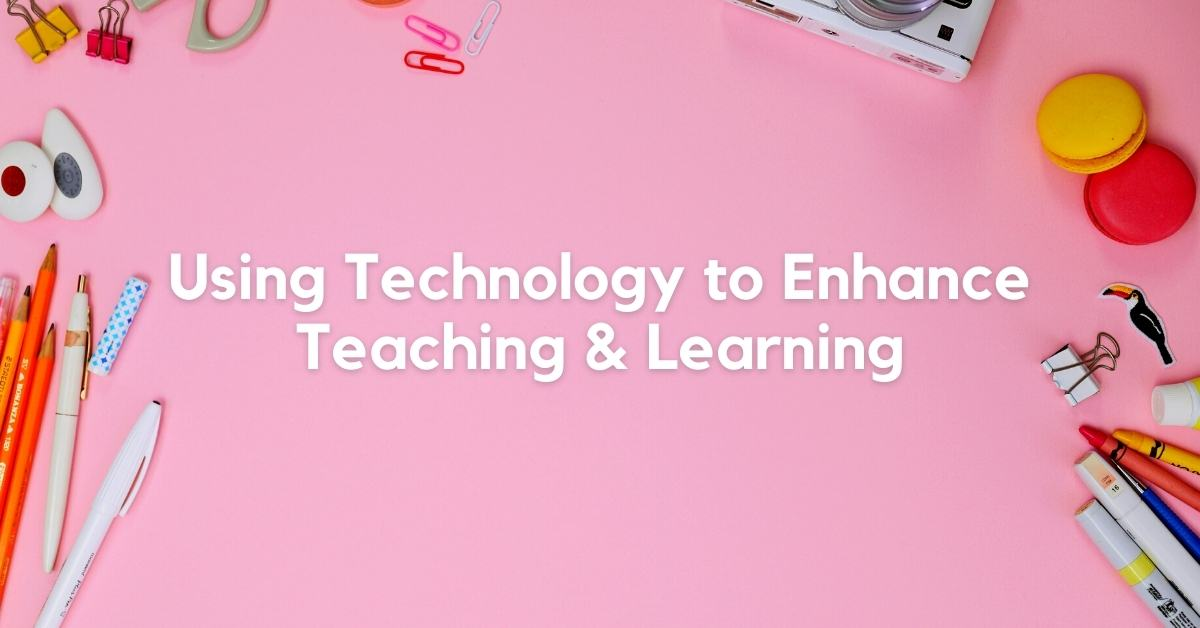 Using Technology to Enhance Teaching & Learning-min